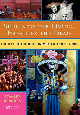 Skulls to the Living, Bread to the Dead By Brandes, Stanley
